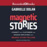 Magnetic Stories Connect with Customers and Engage Employees with Brand Storytelling, Gabrielle Dolan