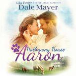 Aaron: A Hathaway House Heartwarming Romance, Dale Mayer