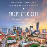 Prophetic City Houston on the Cusp of a Changing America, Stephen L. Klineberg