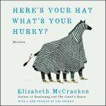 Here's Your Hat What's Your Hurry Stories, Elizabeth McCracken