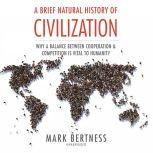 A Brief Natural History of Civilization Why a Balance Between Cooperation and Competition Is Vital to Humanity, Mark Bertness