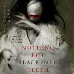 Nothing But Blackened Teeth, Cassandra Khaw