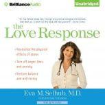 The Love Response Your Prescription to Turn Off Fear, Anger, and Anxiety to Achieve Vibrant Health and Transform Your Life, Eva M. Selhub, M.D.