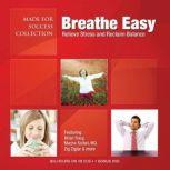 Breathe Easy Relieve Stress and Reclaim Balance, Made for Success