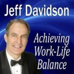 Achieving WorkLife Balance, Jeff Davidson