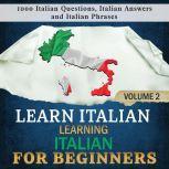 Learn Italian: Learning Italian for Beginners, 2 1000 Italian Questions, Italian Answers and Italian Phrases.