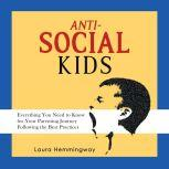 Anti-Social Kid Everything You Need to Know for Your Parenting Journey Following the Best Practices, Laura Hemmingway