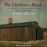 The Children's Block A Novel Based on the True Story of an Auschwitz Survivor, Otto Kraus