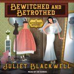 Bewitched and Betrothed, Juliet Blackwell