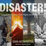 Disaster! A History of Earthquakes, Floods, Plagues, and Other Catastrophes, John Withington