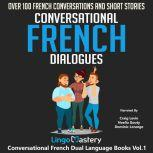 Conversational French Dialogues Over 100 French Conversations and Short Stories, Lingo Mastery