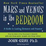 Mars and Venus in the Bedroom A Guide to Lasting Romance and Passion, John Gray