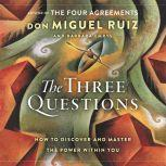 The Three Questions How to Discover and Master the Power Within You, Don Miguel Ruiz