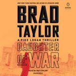 Daughter of War A Pike Logan Thriller, Brad Taylor
