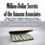 Million-Dollar Secrets of the Amazon Associates How They Make Money From the Biggest Online Shopping Mall, Jim Stephens
