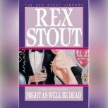 Might As Well Be Dead, Rex Stout