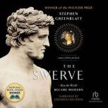 The Swerve How the World Became Modern, Stephen Greenblatt