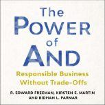 The Power of And Responsible Business Without Trade-Offs, R. Edward Freeman
