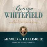 George Whitefield Gods Anointed Servant in the Great Revival of the Eighteenth Century, Arnold A. Dallimore
