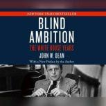 Blind Ambition The White House Years, John W. Dean