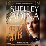 Fields of Air A Steampunk Adventure Novel, plus Bonus 3-Hour Prequel Devices Brightly Shining, Shelley Adina