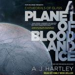 Cathedrals of Glass A Planet of Blood and Ice, A.J. Hartley