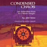 Condensed Chaos An Introduction to Chaos Magic, Phil Hine
