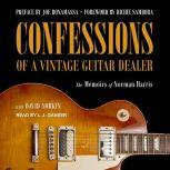 Confessions of a Vintage Guitar Dealer The Memoirs of Norman Harris, Norman Harris