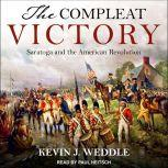 The Compleat Victory Saratoga and the American Revolution, Kevin Weddle