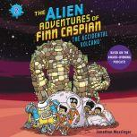 The Alien Adventures of Finn Caspian #2: The Accidental Volcano, Jonathan Messinger