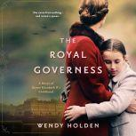 The Royal Governess A Novel of Queen Elizabeth II's Childhood, Wendy Holden