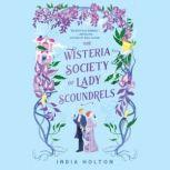 The Wisteria Society of Lady Scoundrels, India Holton