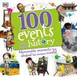 100 Events That Made History Momentous Moments That Shaped the Modern World, DK