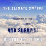 The Climate Swerve Reflections on Mind, Hope, and Survival, Robert Jay Lifton