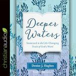 Deeper Waters Immersed in the Life-Changing Truth of God's Word, Hughes J. Denise
