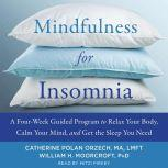 Mindfulness for Insomnia A Four-Week Guided Program to Relax Your Body, Calm Your Mind, and Get the Sleep You Need, Catherine Polan Orzech
