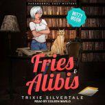 Fries & Alibis Paranormal Cozy Mystery, Trixie Silvertale