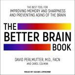 The Better Brain Book The Best Tools for Improving Memory and Sharpness and Preventing Aging of the Brain, Carol Colman
