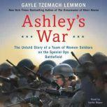 Ashley's War The Untold Story of a Team of Women Soldiers on the Special Ops Battlefield, Gayle Tzemach Lemmon