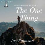 Wealth Building With The One Thing