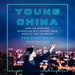 Young China How the Restless Generation Will Change Their Country and the World, Zak Dychtwald