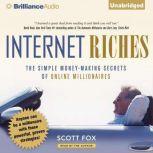 Internet Riches The Simple Money-Making Secrets of Online Millionaires, Scott Fox