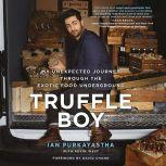 Truffle Boy My Unexpected Journey Through the Exotic Food Underground, Ian Purkayastha