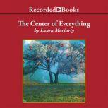 The Center of Everything, Laura Moriarty