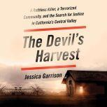 The Devil's Harvest A Ruthless Killer, a Terrorized Community, and the Search for Justice in California's Central Valley, Jessica Garrison