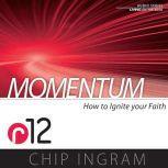 Momentum How to Ignite Your Faith (R12), Chip Ingram