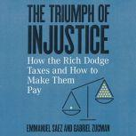 The Triumph of Injustice How the Rich Dodge Taxes and How to Make Them Pay, Emmanuel Saez