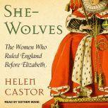 She-Wolves The Women Who Ruled England Before Elizabeth, Helen Castor