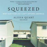 Squeezed Why Our Families Can't Afford America, Alissa Quart