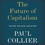 The Future of Capitalism Facing the New Anxieties, Paul Collier